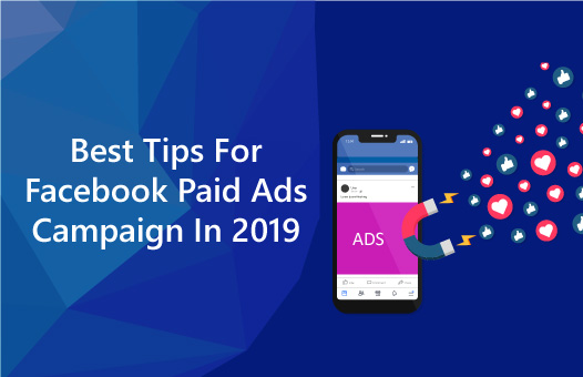 Best Tips for Facebook Paid Ads Campaign in 2019