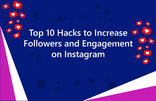 Top 10 Hacks to Increase Followers and Engagement on Instagram