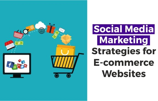 Social Media Marketing Strategies for E-Commerce Websites
